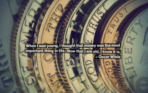 When I was young, I though that money was the most important thing in live, Now that I am old, I know it is