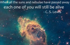 When all the suns and nebulae have passed away, each one of you will still be alive