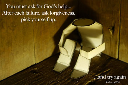 You must ask for God's help … After each failure, ask forgiveness, pick yourself up, … and try again