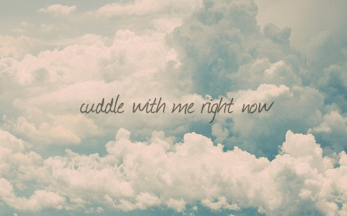 Cuddle With Me Quotes: Cuddle With Me Right Now