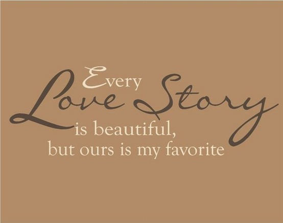 3 Quotes About Love : Every love story is beautiful, but ours is my favorite quotes I ...