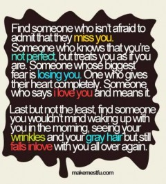 Find someone who isn't afraid to admit that they miss you
