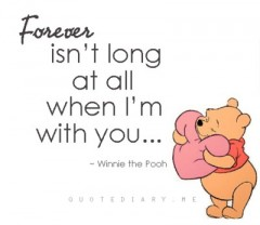 Forever isn't long at all when I'm with you