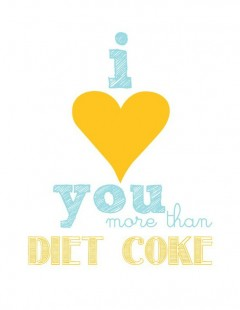 I love you more than diet coke
