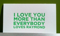I love you more than everybody loves Raymond