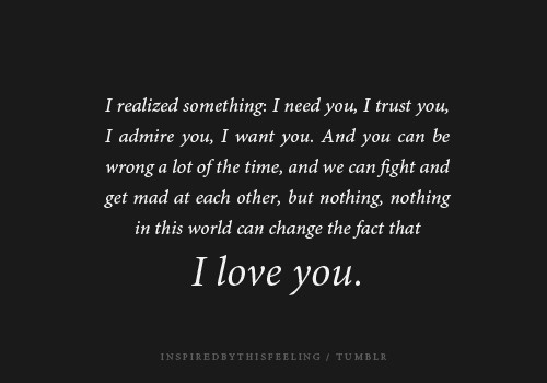 I Need Quotes About Love : ... realized-something-I-need-you-I-trust-you-I-admire-you-I-want-you.jpg