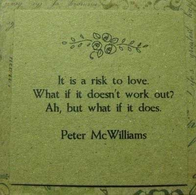 It is a risk to love, What if it doesn't work out, Ah, but what if it does
