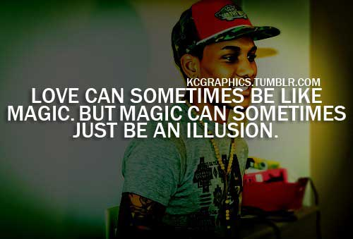 Love can sometime be like magic, But magic can sometimes be an illusion