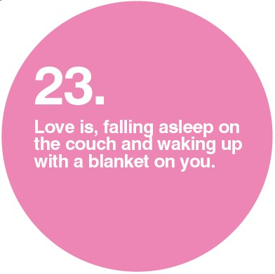 Love is, falling asleep on the couch and waking up with a blanket on you