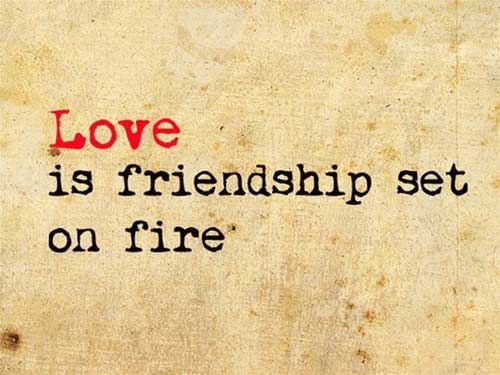 Friends Love Quotes Pics : Love is friendship set on fire quotes i inspiration