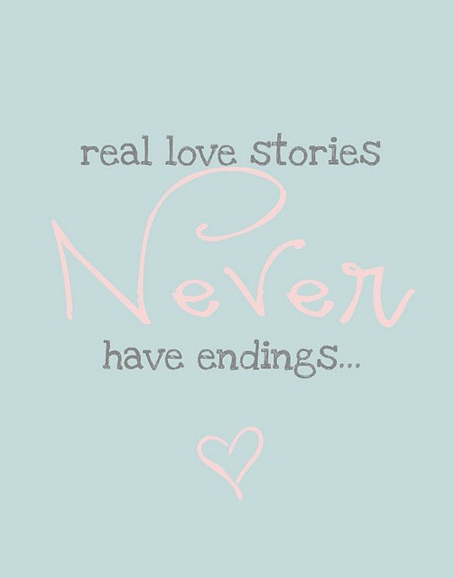 Real love stories never have endings