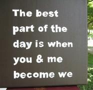 The best part of my day is when you and me become we