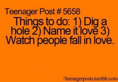 Things to do, 1, Dig a hole 2, Name it love 3, Watch people fall in love