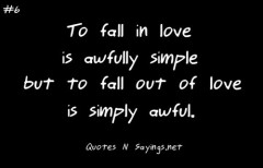 To fall in love is awfully simple, but to fall out of love is simply awful