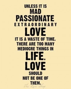 Unless it is mad passionate extraorginary love, it is a waste of time, there are too many mediocre things in life, love should not be one of them