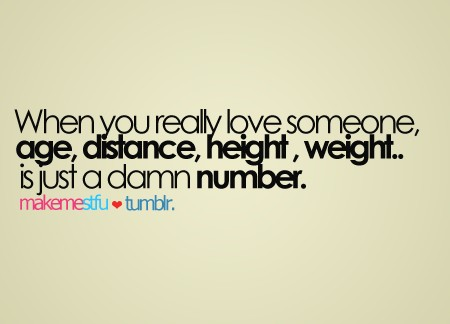 Quotes About Someone You Love Tumblr : When you really love someone, age, distance, height weight, is just a ...