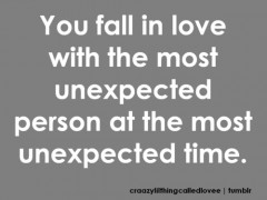 You fall in love with the most unexpected person at the most unexpected time