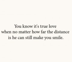 You know it's true love when no matter the distance, he can still make you smile