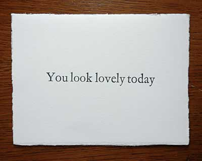 You look lvely today
