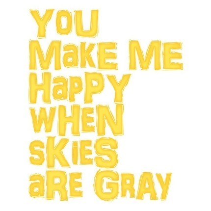 You make me happy when skies are gray