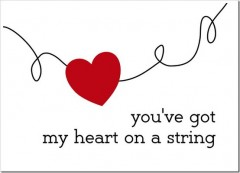 You've got my heart on a string